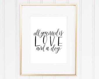 Printable Art - All You Need is Love And A Dog - Quote Art Print -Printable Wall Art - Calligraphy Print - Gift for Dog Lover -Digital Print