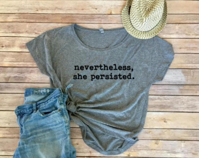 Nevertheless, She Persisted Shirt - Elizabeth Warren - Nasty Woman - Loose Tee - Triblend - Women's Shirt - Gift for Her - Resist- Dolman