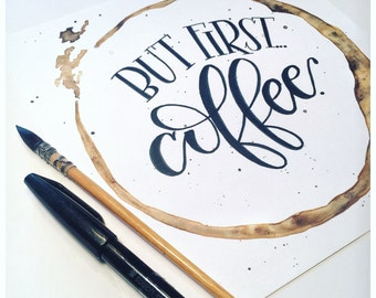 But First Coffee -  Hand Lettering Watercolor Art Print