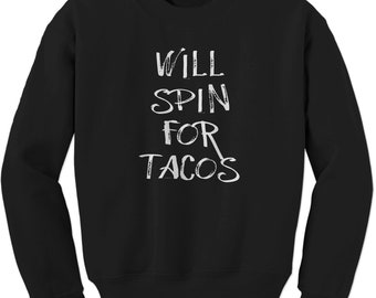 Will Spin For Tacos Adult Crewneck Sweatshirt