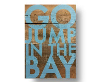 Rustic cedar wood- Go Jump in the Bay, Large Bold Rustic Sign 13 x 17