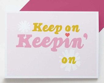 Keep On Keepin' On - greetings card