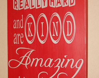 Distressed Wall Decor, Custom Wood Sign, Typography Word Art - If You Work Really Hard and Are Kind, Amazing Things Happen