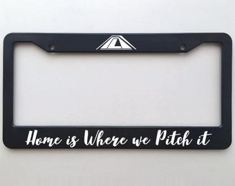Home is where we pitch it - License Plate Frame - Perfect Gift for the Outdoor Adventurer In your Life