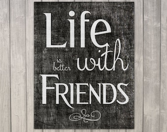Friend Inspiration Quote - Printable Download - 11x14 - Life is Better with Friends