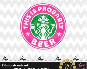 This is Probably Beer Coffee svg,png,dxf,shirt,jersey,starbucksl,college,university,tired mom,decal,proud,queen,disney,princess,nermaid,svg