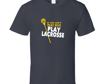 If You Cant Play Nice Play Lacrosse T Shirt LAX Shirts Funny Lacrosse Shirts LacrosseHeads