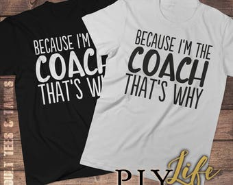 Because I'm the COACH That's why Shirt Men T-shirt Women T-Shirt Unisex Tee Hoodie Printed on Demand DTG
