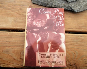 1994 Come Play with Me, Games and Toys for Creative Lovers by Joan Elizabeth Lloyd