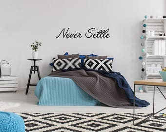 Never Settle, Wall Decal, Wall Quote Sticker, Bedroom Decor, home