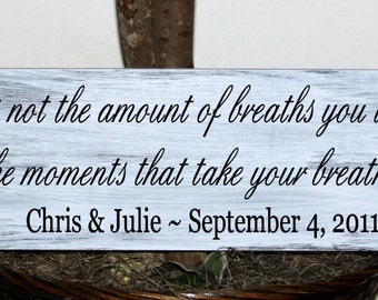 Primitive - Its not the amount of breaths you take, its the moments that take your breath away with established date wedding sign
