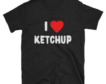 I Love Ketchup T Shirt