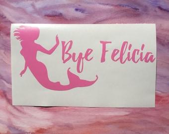 Bye Felicia mermaid vinyl decal window car bumper laptop sticker ocean beach sassy gift
