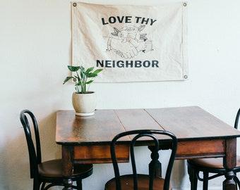 Canvas Banner - Love Thy Neighbor - Wall Hanging - Canvas Flag - Poster - Wall Art - Decor - Organic Cotton - Pennant - Screenprint - Love