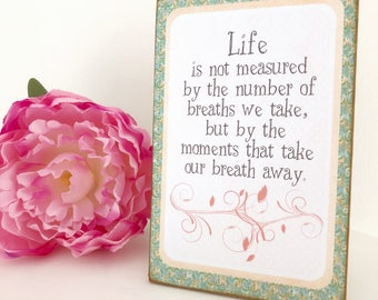 Life Is Not Measured By The Number Of Breaths We Take But By The Moments That Take Our Breath Away...