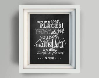 """Printable 11x14 """"You're off to great places! Today is your day! Your mountain is waiting... Dr. Seuss"""" digital art file chalkboard"""
