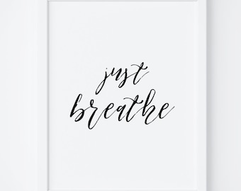 Just Breathe. Printable Quote. Printable Art. Just Breathe Print. Wall Art Print. Digital Print. Quote Prints. Home Decor. Instant Download.