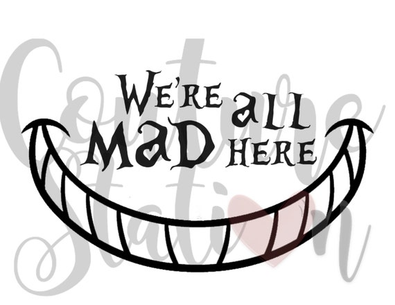 We Re All Mad Here Cheshire Cat Smile Alice In Wonderland