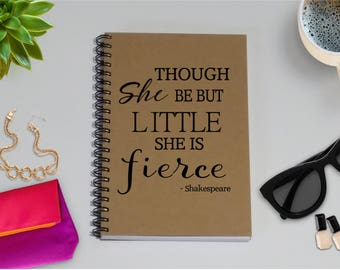 Journal, Though She Be But Little She Is Fierce - Shakespeare Quote -5 x 7 Journal, Notebook, Sketchbook, Scrapbook, Friendship Journal