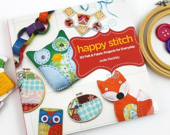 Happy Stitch. Felt Craft Book. Jodie Rackley. Hand Sewing. Hand Embroidery. Beginner Crafts. Kids Crafts. Teen Crafts. Embroidery Hoop Art.