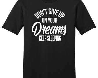 Don't Gift Up On Your Dreams Keep Sleeping, Dreams Shirt, Don't Give Up Shirt, Funny Shirt, Gift For Him, Gift For Her