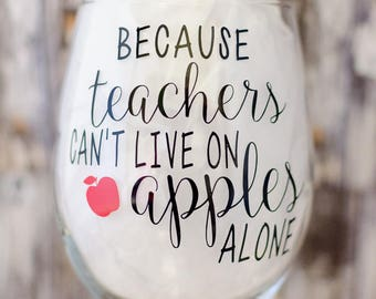 Because teachers can't live on apples alone, Teacher gift, Teacher appreciation gift, Teacher birthday gift, Teacher wine glass, Wine glass