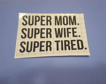 Super Mom. Super Wife. Super Tired. Vinyl Decal