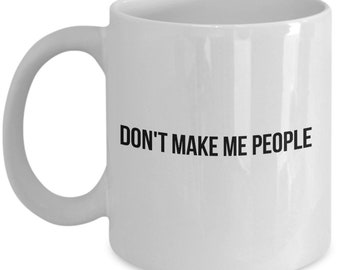 Don't Make Me People Mug - Funny Gift for Your Favorite Introvert