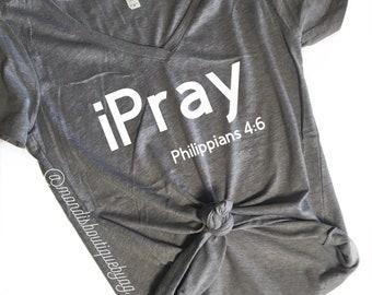 I Pray Shirt - Philippians 4:6