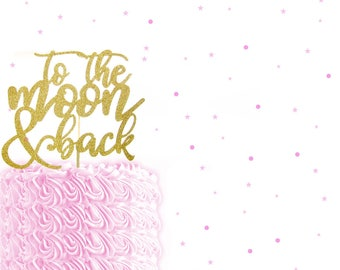 Glitter To The Moon & Back Cake Topper - Wedding Cake Topper, Love Cake Topper, Anniversary Cake Topper, Moon Baby Shower, Moon and Back