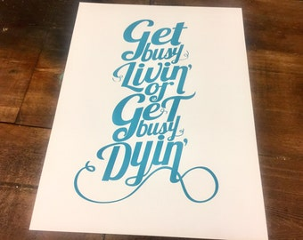 """Screen Print Poster, 18x24. Teal blue print on thick, white french paper. Quote, """"Get Busy Living or Get Busy Dying."""""""
