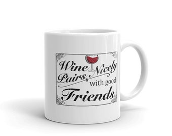 Wine And Friends Coffee Mug, Wine Pairs Nicely With Good Friends