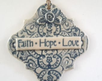 Inspirational Ceramic Ornament -FAITH HOPE LOVE Wall Hanging - Inspirational Wall Decor - Blue Wall Hanging -Gift of Faith - Lace and rose