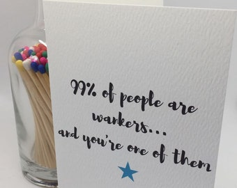 99% of people are wankers, greetings card, funny card, wanker, just because, just for fun, humour, friendship card, any occasion, joke card