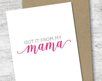 Got It From My Mama Card | Mother's Day Card | Sassy Card for Mom | Card for Mom | Funny Card | Love Card | Mothers Day