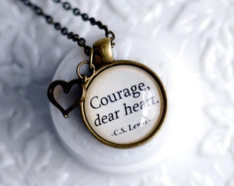 Courage, dear heart.  C.S. Lewis quote pendant. Narnia. Literary jewelry necklace.