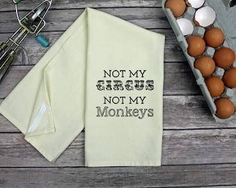 Kitchen Dish Towel - Tea Towel -  Hand Towel - Kitchen Towel - Not My Circus Not My Monkeys