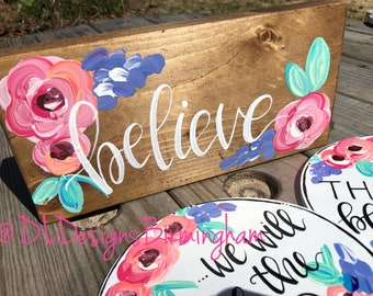 Custom wording hand painted floral block with believe hand lettered