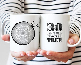 30th Birthday Gift, Coffee Mug, 30 Year Old Birthday, Milestone Birthday Party Gift, Tree Rings, Tea Mug, 30 Isn't Old If You're A Tree