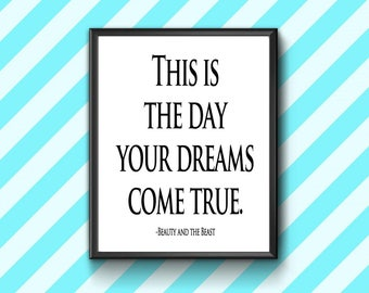 """Printable 8x10 Beauty and the Beast quote. """"This is the day your dreams come true."""" Movie quote. Instant Download."""