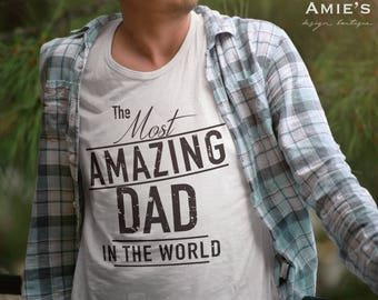 Dad Shirt, The Most Amazing Dad Shirt, Father's Day Shirt, Best Dad Shirt, Birthday Dad Gift