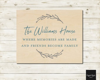 Custom Gathering House Wood Sign, Custom House Sign, Custom Housewarming Gift, Friends Become Family Wood Sign, Memories Are Made Wood Sign