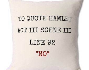 Shakespeare fan,gift cushion,funny gifts,william Shakespeare,hamlet,hamlet quotes,hamlet jokes,book lover,book reader,literature,novel,books