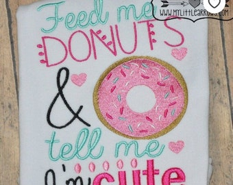 Personalized Feed Me Donuts and Tel Me I'm Cute Applique Shirt or Bodysuit Girl or Boy