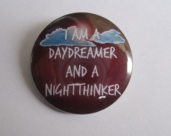 """I am a daydreamer and a night thinker - 1.25"""" or 1.5"""" - pinback button - magnet - keychain"""