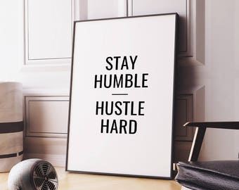 Printable Wall Art 'Stay Humble Hustle Hard' – Minimalist Typography Art, Inspirational Home or Office Decor *Instant download PDF & JPG*