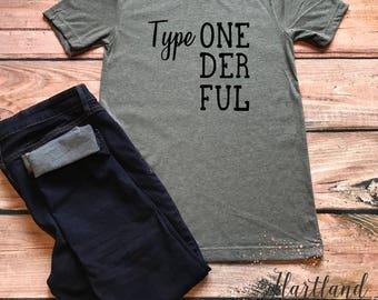 Type ONEDERFUL Diabetic Shirt- T1D Shirt- Type ONEDERFUL Diabetes Shirt- Type 1 Diabetic Shirt- Diabetic Shirt
