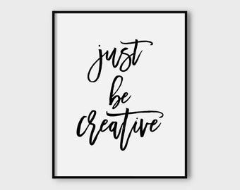 Just be creative, printable poster, typography print, printable quote, wall decor, wall art, downloadable print