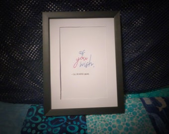 """4""""x 6"""" Framed Quote - """"As You Wish"""" - The Princess Bride"""