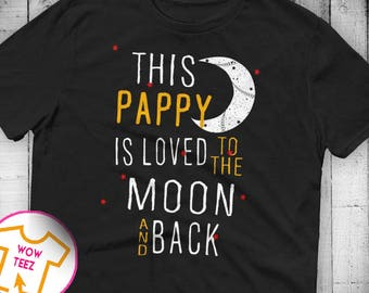 This Pappy is Loved To the Moon and Back Pappy shirt Customized Pappy shirt Pappy Tshirt Father's Day Gift for Pappy Pappy Gift